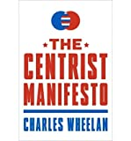 [ { THE CENTRIST MANIFESTO } ] by Wheelan, Charles (AUTHOR) Apr-19-2013 [ Paperback ]