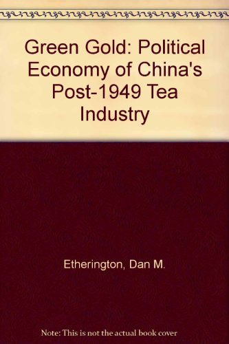 green-gold-political-economy-of-chinas-post-1949-tea-industry