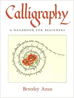 Calligraphy A Handbook For Beginners Beverly Amos