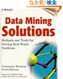 Data Mining Solutions: Methods and Tools for Solving Real-World Problems (Toolkits)