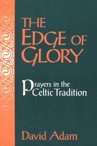 Edge of Glory, the Prayers in the Celtic Tradition, David Adam
