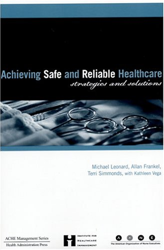 Achieving Safe And Reliable Healthcare: Strategies And Solutions (Management Series)