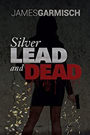 Silver Lead and Dead: Silver lead and Dead (Evan Hernandez series Book 1)