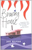 Braving Home: Dispatches from the Underwater Town, the Lava-Side Inn, and Other Extreme Locales