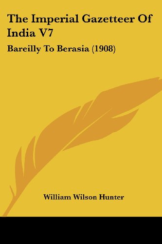 The Imperial Gazetteer of India V7: Bareilly to Berasia (1908)