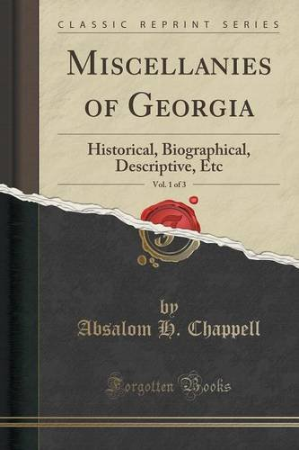 Miscellanies of Georgia, Vol. 1 of 3: Historical, Biographical, Descriptive, Etc (Classic Reprint)