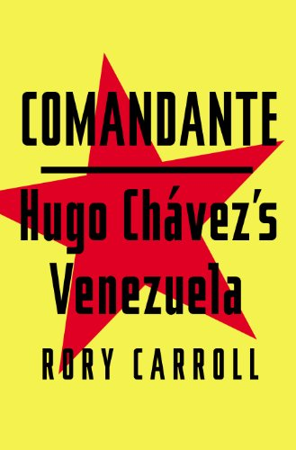 Comandante: Hugo Chavez's Venezuela: Rory Carroll: 9781594204579: Amazon.com: Books