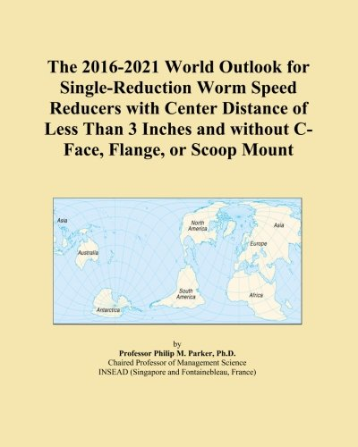 The 2016-2021 World Outlook for Single-Reduction Worm Speed Reducers with Center Distance of Less Than 3 Inches and without C-Face, Flange, or Scoop Mount PDF