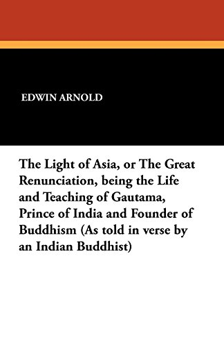 The Light of Asia or the Great Renunciation,