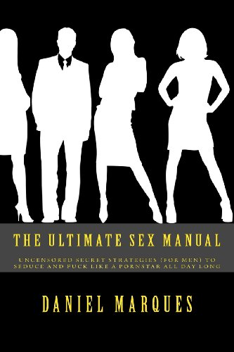 The Ultimate Sex Manual: Uncensored Secret Strategies (For Men) to Seduce and Fuck Like a Pornstar All Day Long