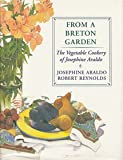 img - for From a Breton Garden: The Vegetable Cookery of Josephine Araldo book / textbook / text book