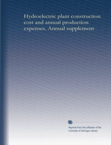 Hydroelectric Plant Construction Cost And Annual Production Expenses. Annual Supplement (V.20 1957) (Volume 20)