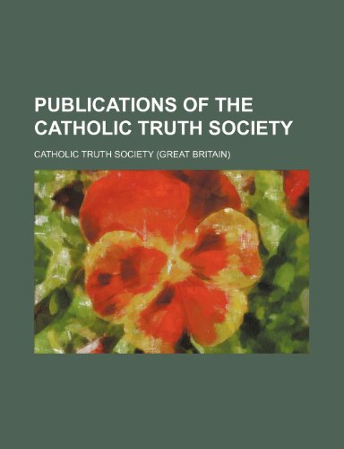Publications of the Catholic Truth Society Volume 6