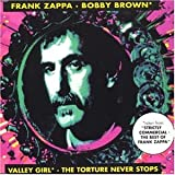 Frank Zappa (Bobby Brown. Valley Girl, the Torture Never Stops)