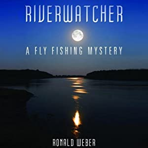 Riverwatcher: A Fly-Fishing Mystery, Book 1 | [Ronald Weber]