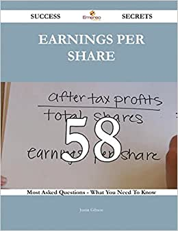Earnings Per Share 58 Success Secrets: 58 Most Asked Questions On Earnings Per Share - What You Need To Know