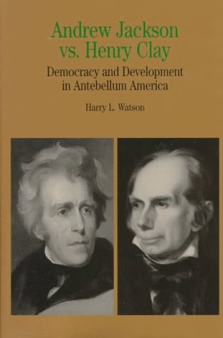 Andrew Jackson vs. Henry Clay: Democracy and Development in Antebellum America (The Bedford Series in History and Cultur