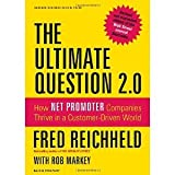 The Ultimate Question 2.0 (Revised and Expanded Edition): How Net Promoter Companies Thrive in a Customer-Driven World [Hardcover] [2011] Rev Exp Ed. Fred Reichheld, Rob Markey