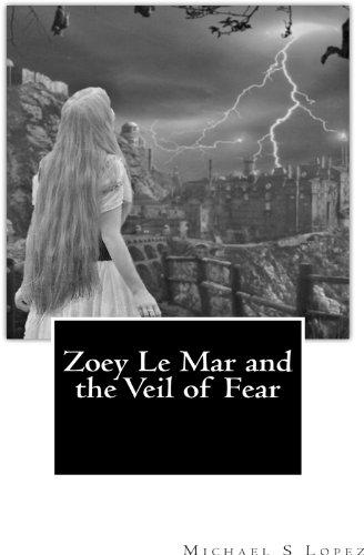 Michael S Lopez - Zoey Le Mar and the Veil of Fear