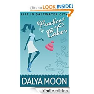 Practice Cake, A Romantic Comedy (Saltwater City #1) (Life in Saltwater City)