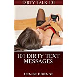 101 Dirty Text Messages: Sexting & Dirty Text Messages For You To Get Naughty (Dirty Talk 101 Series Book 14) ~ Denise Brienne