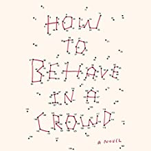 How to Behave in a Crowd: A Novel Audiobook by Camille Bordas Narrated by Adam Alexi-Malle