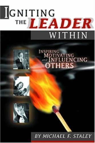 Igniting the Leader Within: Inspiring, Motivating, &...