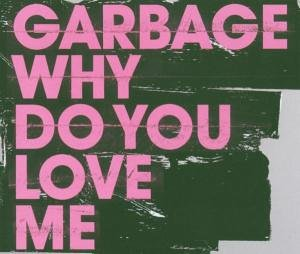 Garbage - Why Do You Love Me - Zortam Music