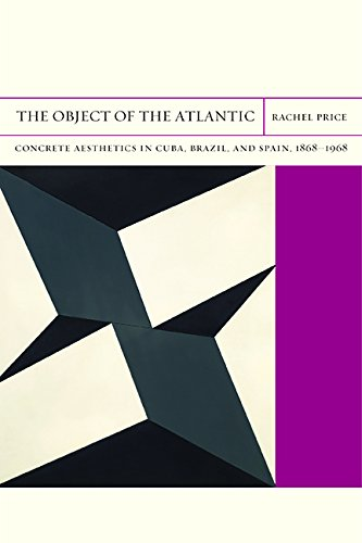 The Object of the Atlantic: Concrete Aesthetics in Cuba, Brazil, and Spain, 1868-1968 (Flashpoints)