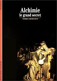 Alchimie : Le grand secret par Andrea Aromatico