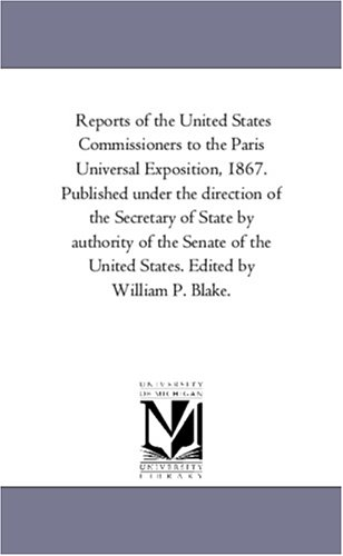 Reports Of The United States Commissioners To The Paris Universal Exposition, 1867. Published Under The Direction Of The Secretary Of State By ... States. Edited By William P. Blake.: Vol. 5. front-841403