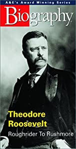 Biography - Theodore Roosevelt: Roughrider to Rushmore [VHS]