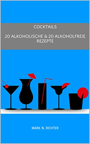 Cocktails 20 Alkoholische & 20 Alkoholfreie Rezepte (German Edition) by Mark N. Richter
