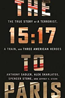 Book Cover: The 15:17 to Paris: The True Story of a Terrorist, a Train, and Three American Heroes