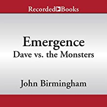 Emergence: Dave vs. the Monsters (       UNABRIDGED) by John Birmingham Narrated by Mark Zeisler