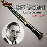 Benny Goodman and His Orchestra: 1945-1946