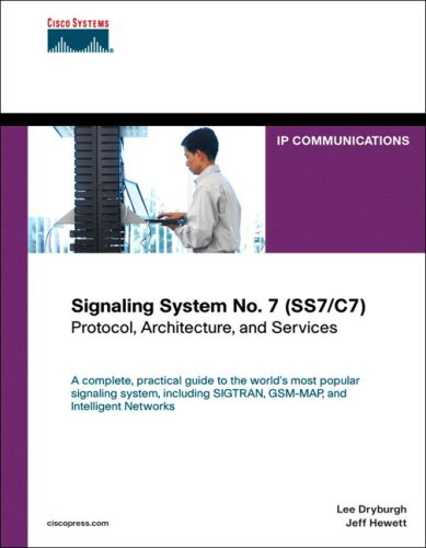 Signaling System No. 7 (SS7/C7): Protocol, Architecture, and Services (Networking Technology), by Lee Dryburgh, Jeff Hewett