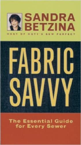 Fabric Savvy: The Essential Guide for Every Sewer written by Sandra Betzina