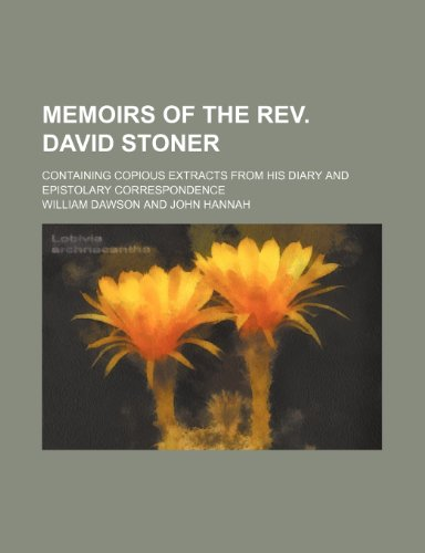 Memoirs of the Rev. David Stoner; containing copious extracts from his diary and epistolary correspondence