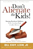 Don't Alienate the Kids! Raising Resilient Children While Avoiding High Conflict Divorce