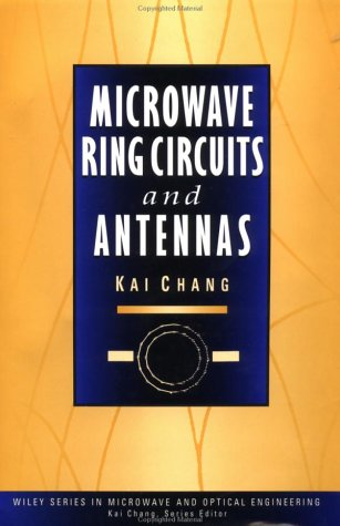 Microwave Ring Circuits And Antennas (Wiley Series In Microwave And Optical Engineering)