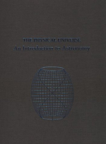 The Physical Universe: An Introduction To Astronomy (Series Of Books In Astronomy)