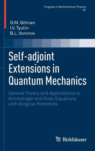 Self-adjoint Extensions in Quantum Mechanics: General Theory and Applications to Schrodinger and Dirac Equations with Singular Potentials