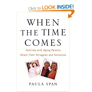 When the Time Comes: Families with Aging Parents Share Their Struggles and Solutions Paula Span
