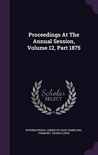 Proceedings At The Annual Session, Volume 12, Part 1875
