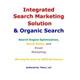 Integrated Search Marketing Solution & Organic Search: Search Engine Optimization, Social Media, and Email Marketing: Winning Formula for SERP Dominance ~ Thincr LLC