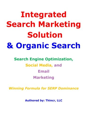 Integrated Search Marketing Solution & Organic Search: Search Engine Optimization, Social Media, And Email Marketing: Winning Formula For Serp Dominance