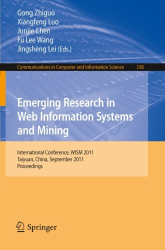 Emerging Research In Web Information Systems And Mining: International Conference, Wism 2011, Taiyuan, China, September 23-25, 2011. Proceedings (Communications In Computer And Information Science) front-756972