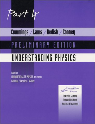 Cummings, Laws, Redish, Cooney Understanding Physics Part 4 Preliminary (Pt. 4)