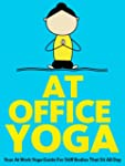 At Office Yoga: Your At Work Yoga Gui...